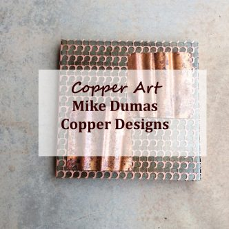Copper art // Mike Dumas Copper Designs